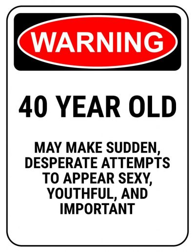 funny-safety-sign-warning-40-year-old-2550x3300-1